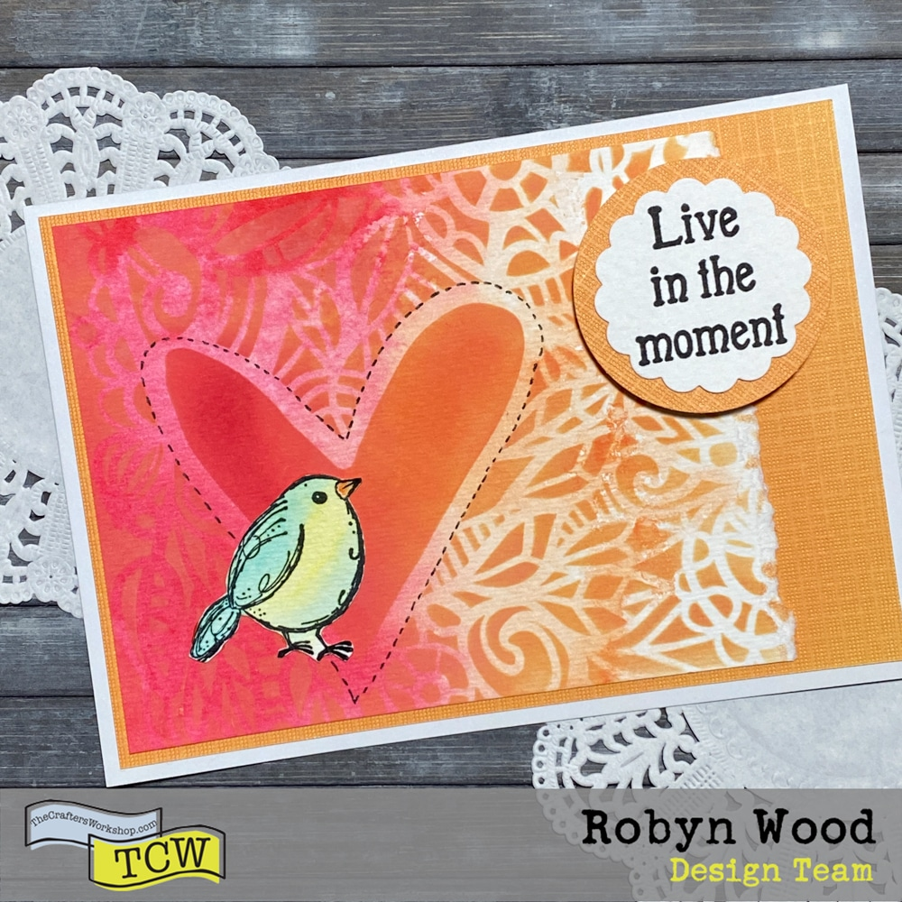 The Crafter's Workshop Blog – Live in the Moment! – stencilled card by Robyn Wood